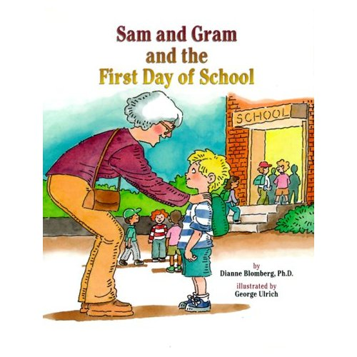 Sam and Gram and the First Day of School: A Story to Answer a Child's Questions & Soothe Fears about School ($15)