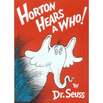 """In Horton Hears a Who!, a gentle giant uses his big elephant ears to listen to the tiny people of Whoville, teaching us that """"a person's a person, no matter how small."""""""