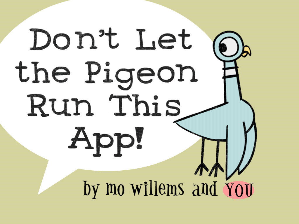 Don't Let the Pigeon Run This App! ($7)