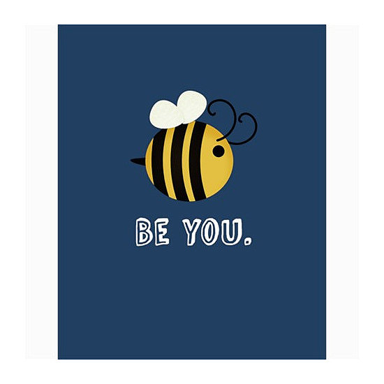 """It may be simple, but the meaningful message behind this """"Be You"""" poster ($10) is loud and clear."""