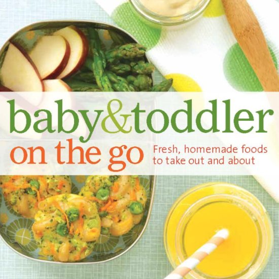 Baby and Toddler On-the-Go Cookbook
