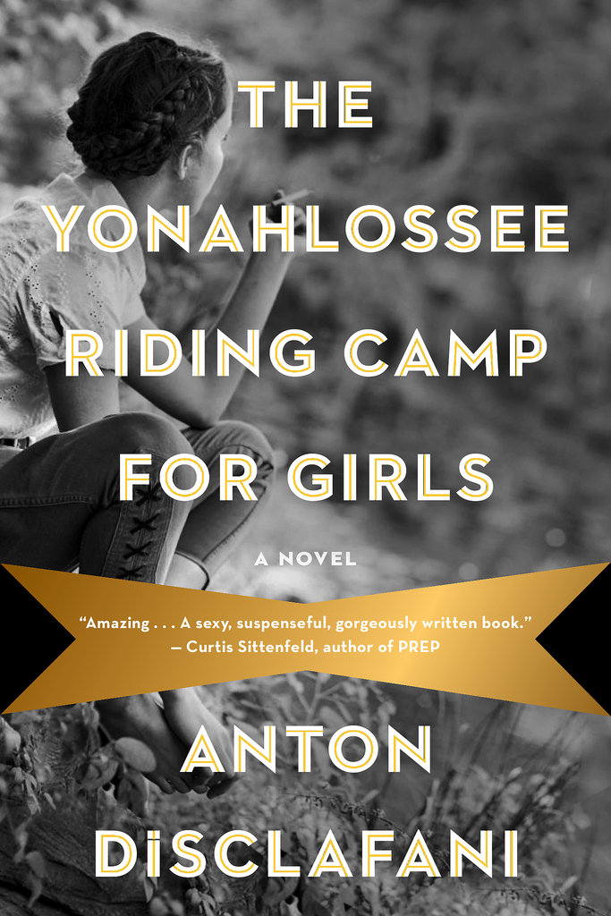 Set in the 1930s, The Yonahlossee Riding Camp For Girls: A Novel by Anton DiSclafani follows 15-year-old Thea, who's forced to go to a girls' boarding school in the Blue Ridge Mountains where she gets caught up in the complicated world of teenage girls. Meanwhile, the book goes back and forth in time to highlight what happened in Thea's past that led her to the school.