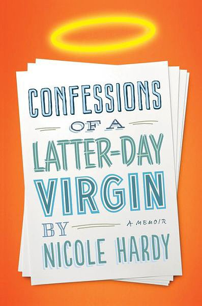 Confessions of a Latter-Day Virgin Confessions of a Latter-day Virgin: A Memoir by Nicole Hardy is the story of one woman who struggles between being true to herself and her Mormon faith. Using humor and honesty, she questions everything she's ever known.  Out Aug. 20