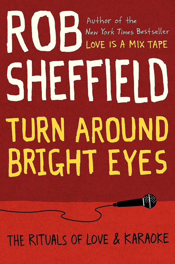 Turn Around Bright Eyes: The Rituals of Love and Karaoke Hilarity and heartbreak come together in Turn Around Bright Eyes: The Rituals of Love and Karaoke by Rob Sheffield. When one young widower turns to karaoke as an escape, he meets an intriguing woman who helps him move on to the tune of some familiar songs.  Out Aug. 6