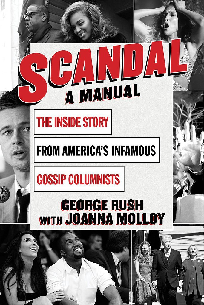 Anyone who loves to eat up celebrity gossip will be left satisfied with Scandal: A Manual ($23), the new memoir from George Rush and Joanna Molloy, the iconic husband-wife team that covered the rich and famous for years for New York Daily News. Get juicy details about how stars like Julia Roberts, Jay Z, and Kanye West deal with (and sometimes even control) the gossip that swirls around them. — Maria Mercedes Lara, associate editor