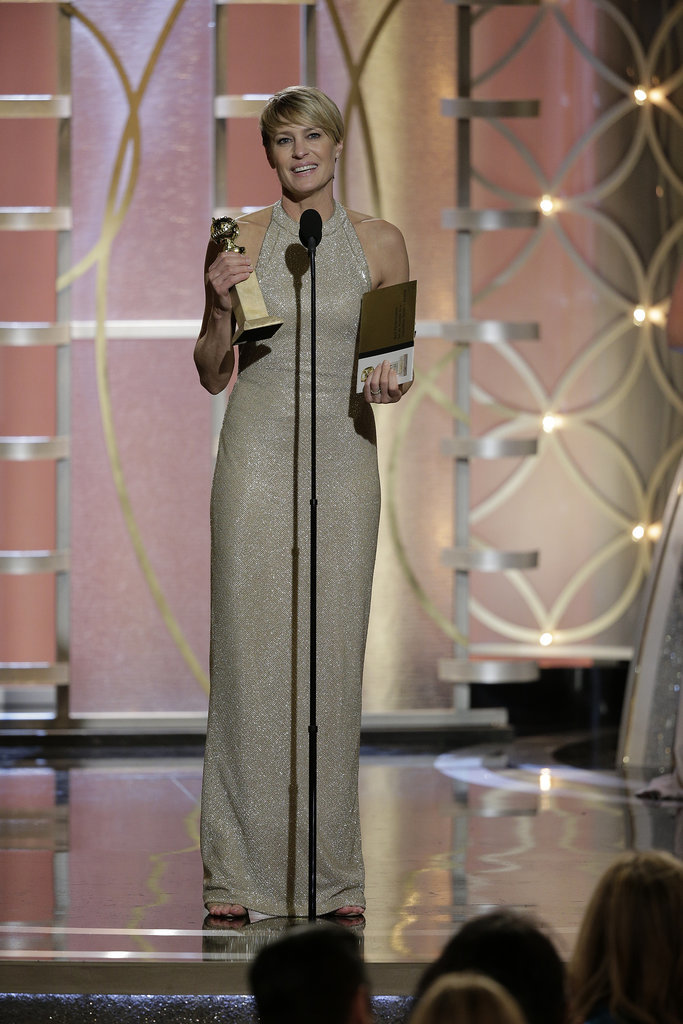 "On winning the Golden Globe for best actress in a television drama series: ""I am still in shock. I didn't prepare a speech, because I truly thought, 'There's no f*cking way. There's no way I'm going to be up there.' Even when I heard my name, my first instinct was, 'They've got it wrong.'"" On her role as Claire Underwood on the Netflix drama House of Cards: ""I don't see Claire as cruel. I see her as calculating. She's a businesswoman. If you get in her way, or you mess up, or you're late for work, you're out. Sorry. That's just the way that CEOs run their companies. That's why they're successful."" On working with Kevin Spacey on the show: ""We just have so much fun together. Sometimes we have to take breaks because we are giggling so much, and the makeup gals have to dry my tears and redo the makeup."""