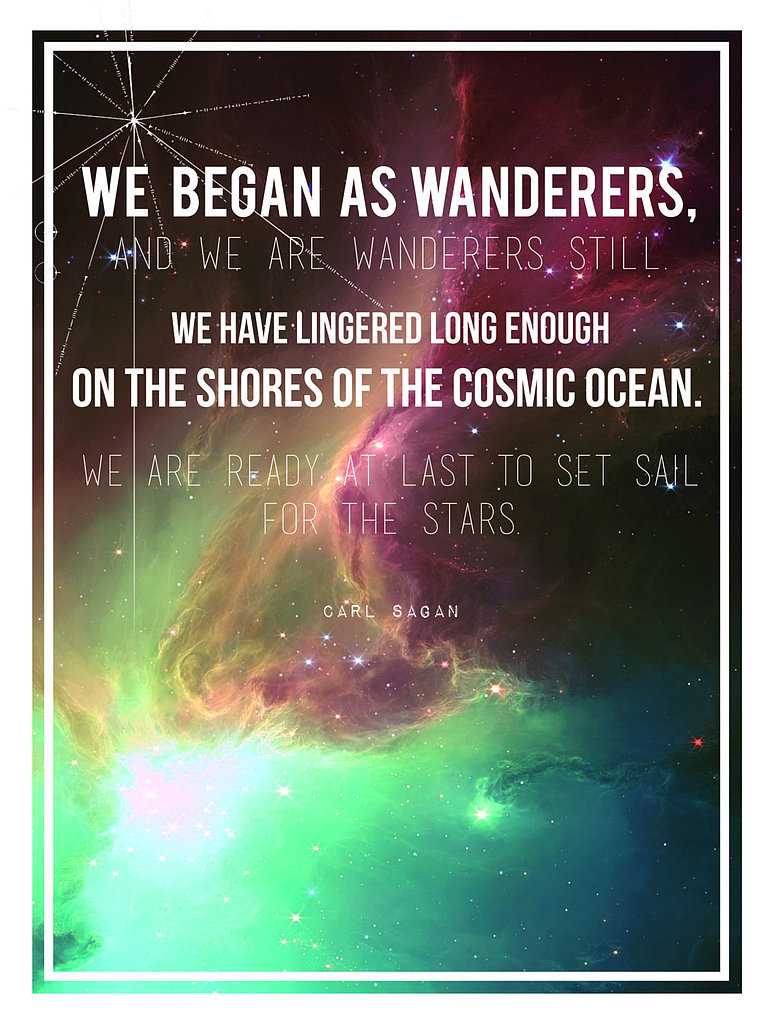 """We began as wanderers, and we are wanderers still. We have lingered long enough on the shores of the cosmic ocean. We are ready at last to set sail for the stars."" The longer version of Carl's ""wanders quote"" is set against a galactic background in this poster by Etsy user Sea and Silva."