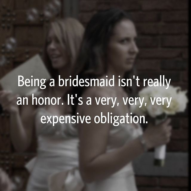 Whoa, don't complain about being a bridesmaid, especially if you're the maid of honor.