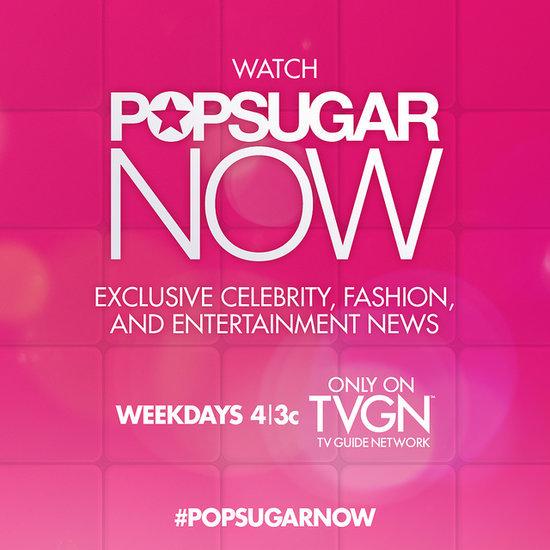 POPSUGAR Now on TVGN For Award Season