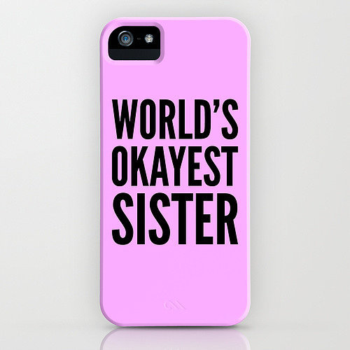 Only she can appreciate this World's Okayest Sister phone case ($35) since it's clearly a joke. She's the best, of course!