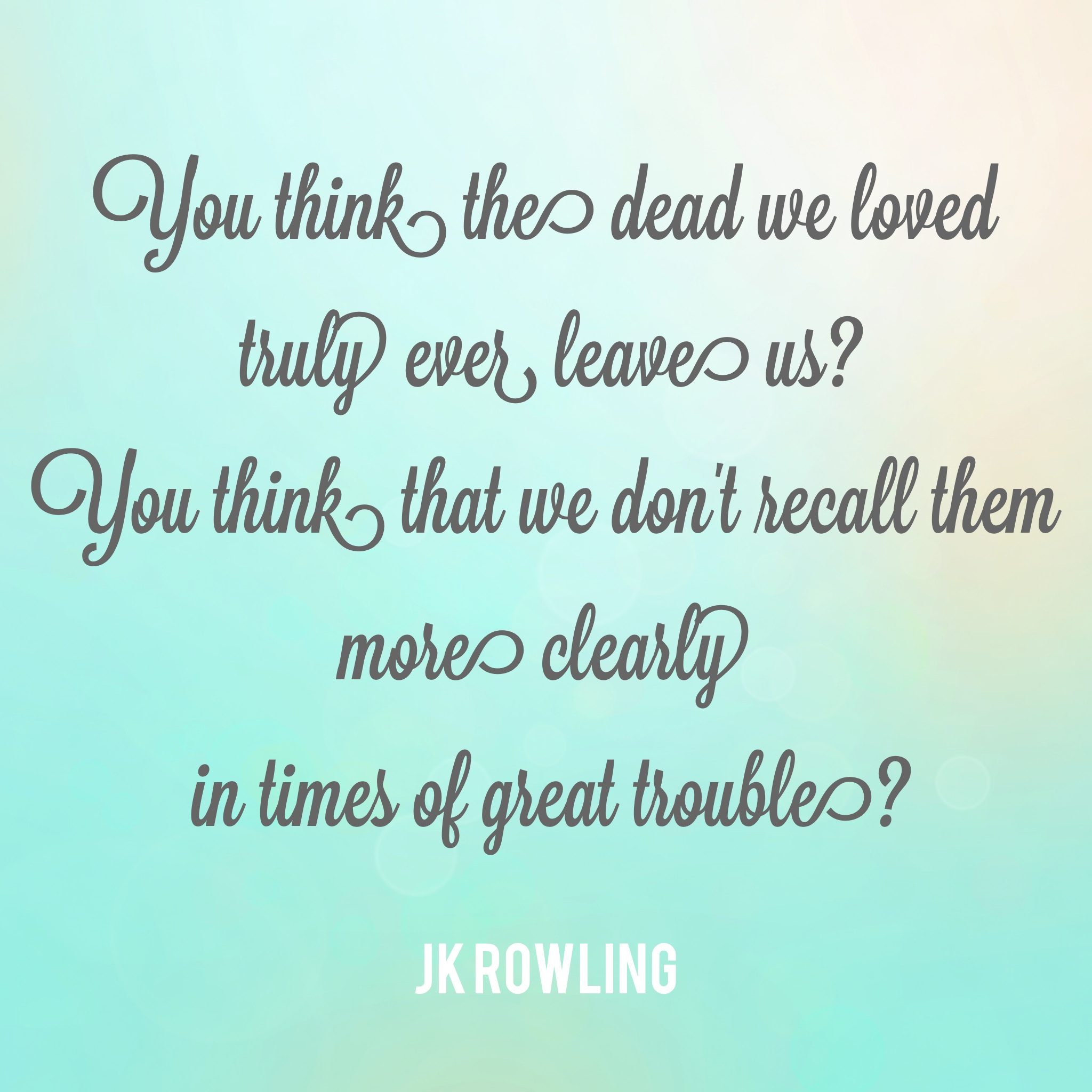 You Think The Dead We Loved Truly Ever Leave Us 29 Dumbledore Quotes That Will Inspire You