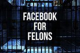 Facebook For Felons