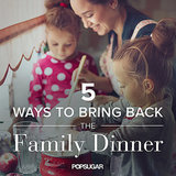 5 Ways to Bring Back the Family Dinner