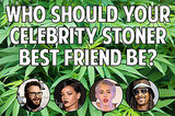 Which Celebrity Stoner Should Be Your Best Friend?