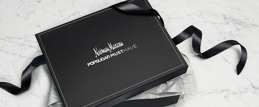 Win a Neiman Marcus POPSUGAR Must Have Box For You and a Friend
