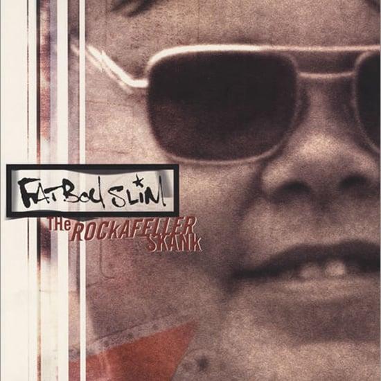 """""""The Rockafeller Skank"""" by Fatboy Slim"""