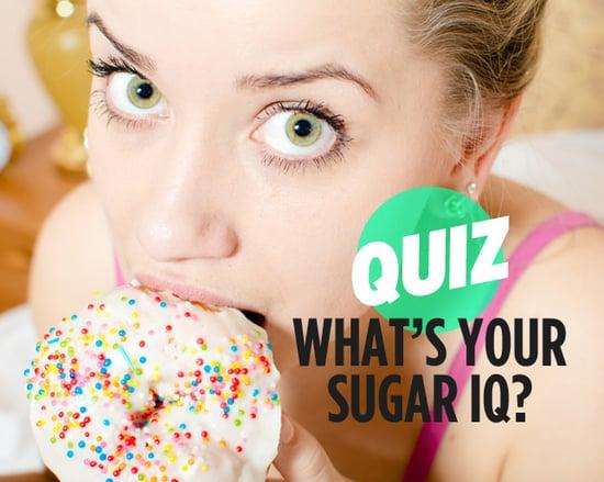 Quiz: What's Your Sugar IQ?