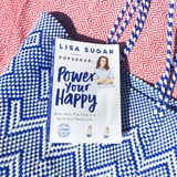 Preorder Power Your Happy by POPSUGAR Founder Lisa Sugar!