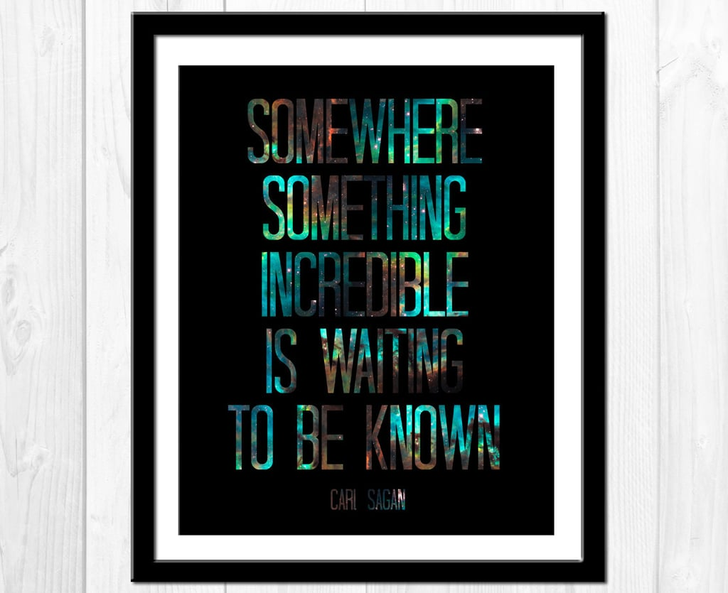 """Somewhere something incredible is waiting to be known."" Open your eyes to something undiscovered with this poster ($14) by Etsy user tiedyejedi."
