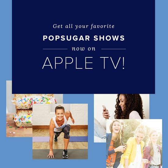 POPSUGAR Shows Now on Apple TV