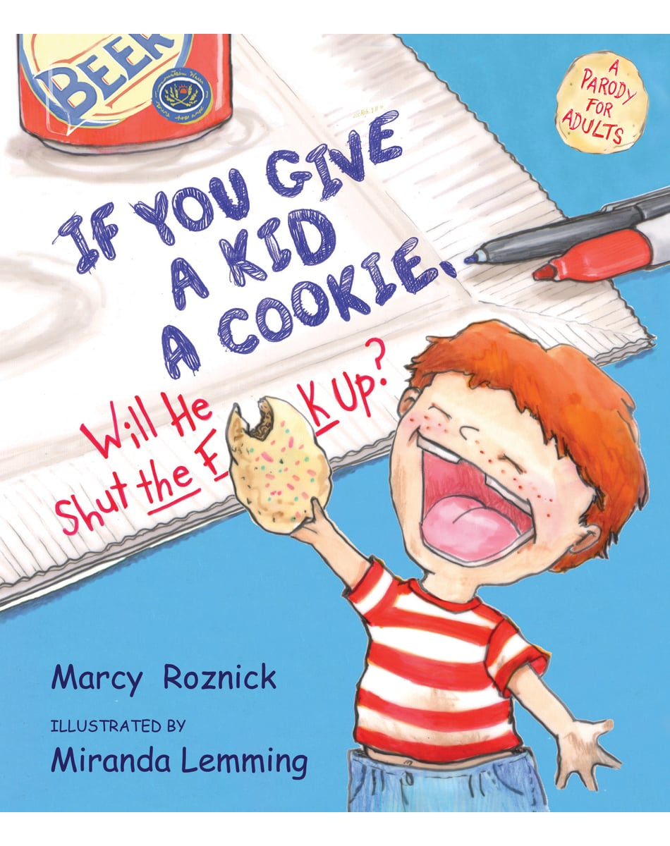 If You Give a Kid a Cookie, Will He Shut the F**k Up?: A Parody For Adults