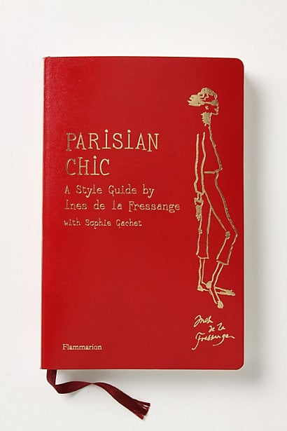 For the stylephile mom. Parisian Chic: A Style Guide ($20)