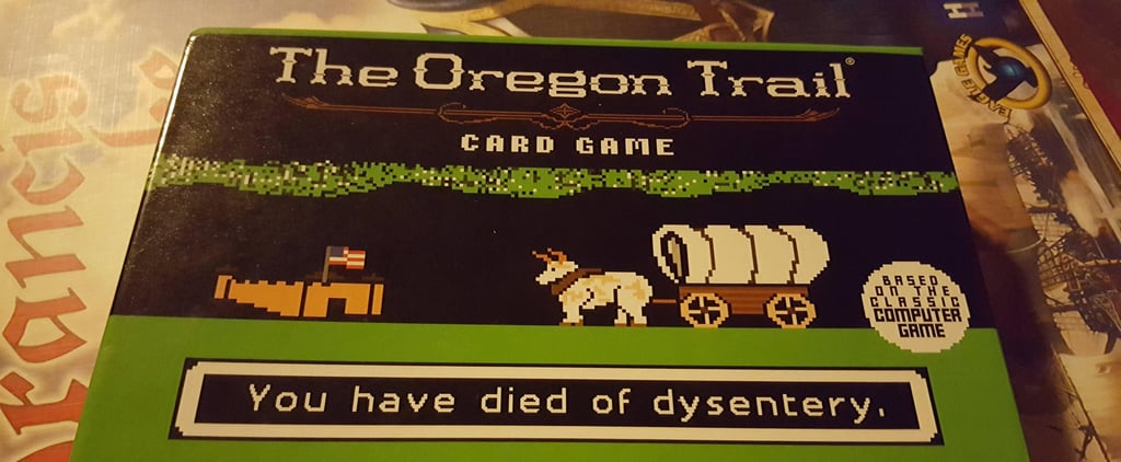 Prepare Yourself: An Oregon Trail Card Game Exists and It Looks PERFECT