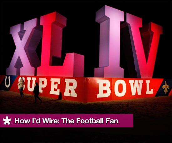 How I'd Wire The Football Fan for Super Bowl Sunday