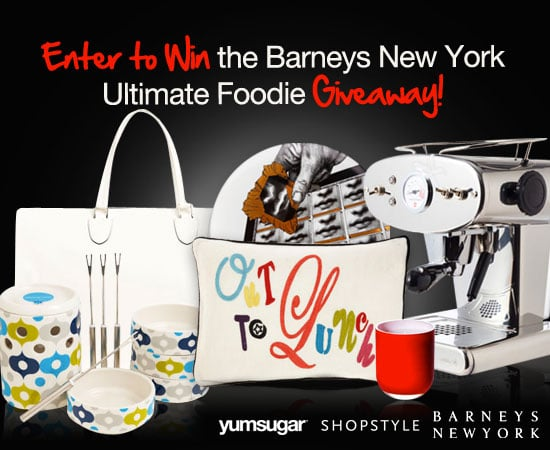 YumSugar and Barneys Ultimate Foodie Giveaway