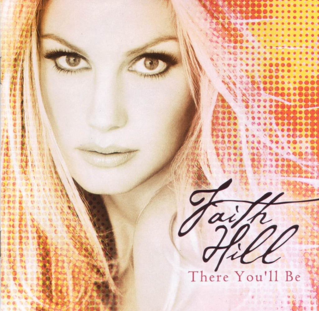 """There You'll Be"" by Faith Hill"