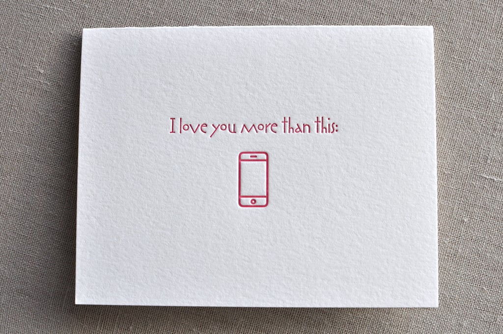 Apple fans see their latest iPhone as precious cargo, so to receive an I love you more than this ($6) card is worth its weight in gold.
