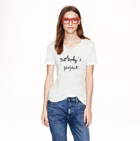 "Sometimes a cute shirt is just that. J.Crew teamed up with illustrator Hugo Guinness to ""add some extra personality"" to its supercomfy linen tees. My favorite is the Nobody's Perfect Tee ($50) — the mantra helps me get through the crazy holiday season. — Lisa Sugar, editor in chief"