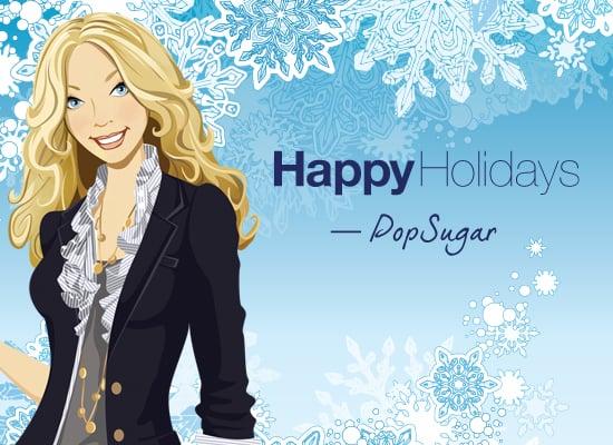 Happy Holidays From PopSugar!