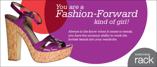 I just took the Nordstrom Rack Spring Style quiz, I'm an Fashion-Foward kind of girl!