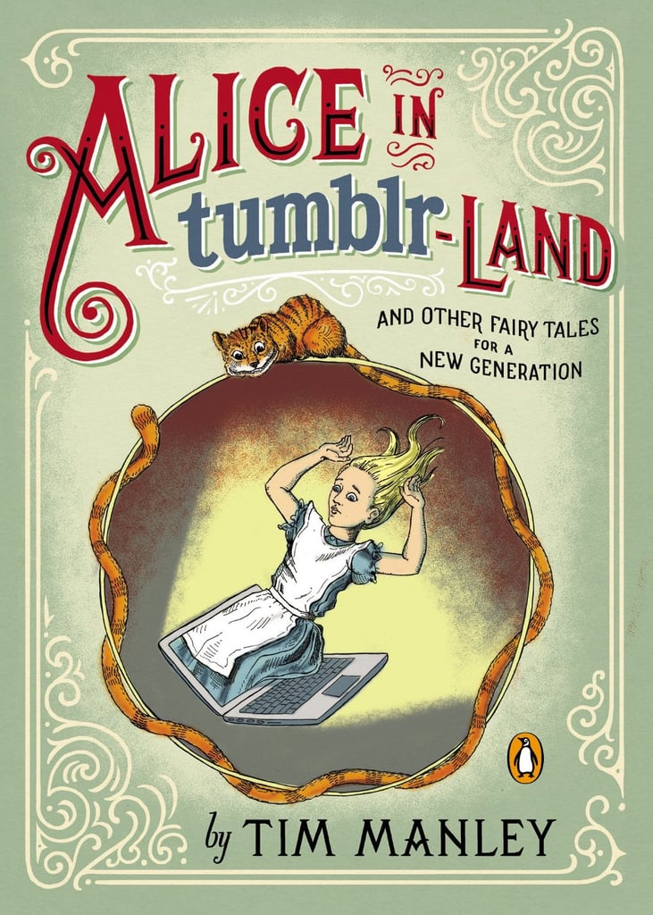 """Alice in Tumblr-land: And Other Fairy Tales For a New Generation """"Disney meets Lena Dunham"""" begins the description of Tim Manley's Alice in Tumblr-land: And Other Fairy Tales For a New Generation, an illustrated humor book about fairy tale characters trying to find their """"happily ever after"""" via Twitter, Siri, OkCupid, and other modern means. Out Nov. 5"""