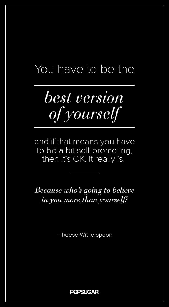 Take a note from Reese Witherspoon and be your best self.