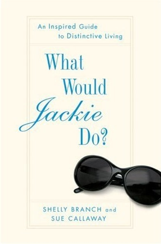 Fab Read: What Would Jackie Do? An Inspired Guide to Distinctive Living