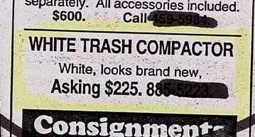 """""""White trash compactor!"""""""