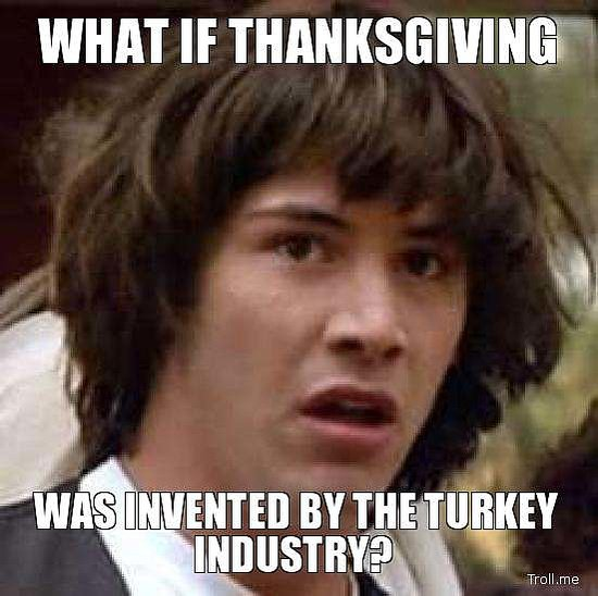 9673887448e007bb_what if thanksgiving was invented by the turkey industry.preview thanksgiving memes popsugar tech,Memes De Thanksgiving